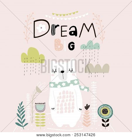 Dream Big Lettering. Cute Cartoon Bear In Scarf With Clouds And Lowers In Scandinavian Style. Childi