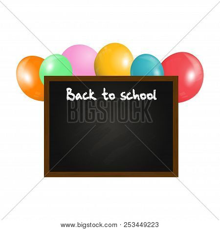 Back To School Copy Space Black Board With Wooden Frame And Colored Balloons On White Background