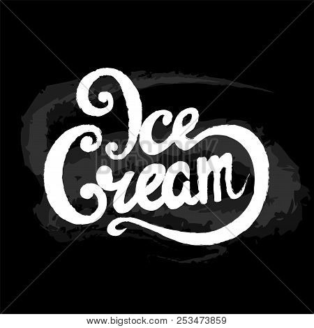 Handwritten Inscription Ice Cream, Lettering, Calligraphy. Shop, Cafe, Sale. Vector