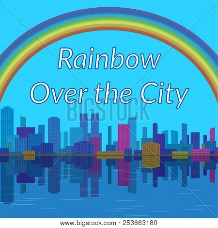 Urban Landscape, Background With Megapolis City, Cartoon Buildings And Big Bright Colorful Rainbow I