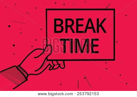 Conceptual hand writing showing Break Time. Business photo text Period of rest or recreation after doing of certain work Man holding paper communicating information dotted red background. poster
