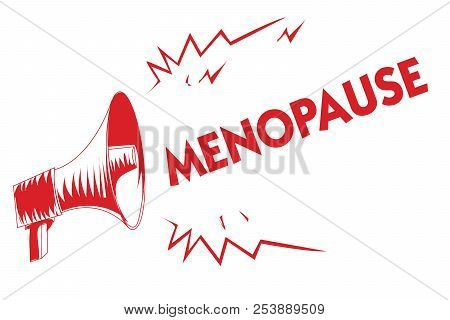 Handwriting text Menopause. Concept meaning Period of permanent cessation or end of menstruation cycle Red megaphone loudspeaker important messages screaming speaking loud. poster