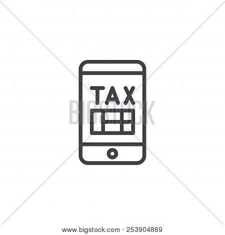 Mobile Tax Pay Outline Icon. Linear Style Sign For Mobile Concept And Web Design. Pay Taxes App Simp