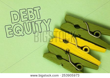 Text Sign Showing Debt Equity. Conceptual Photo Dividing Companys Total Liabilities By Its Stockhold