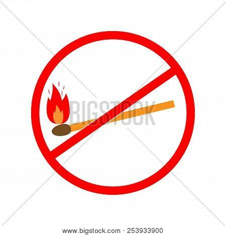 Do Not Kindle Color Fire. Red Sign Forewarn Of Danger. Symbol Danger Open Flame. Warning Restricted