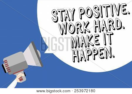 Handwriting Text Writing Stay Positive. Work Hard. Make It Happen.. Concept Meaning Inspiration Moti