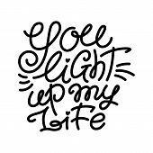 You light up my life text, hand written monoline type, typo, lettering for greeting cards, banners, posters, isolated vector illustration on white background. You light up my life, love lettering poster