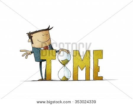 Businessman Behind The Word Time Holds A Large Hourglass. Time Control Concept. Isolated
