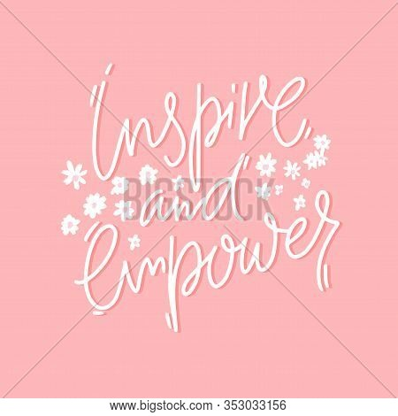 Inspire And Empower. Positive Inspirational Quote, Girl Support. White Handwritten Lettering On Pink