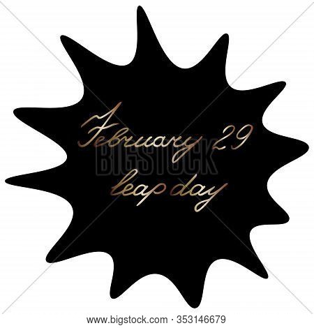 A Blot With The Inscription February 29 Is A Leap Day. A Black Spot With Gold Text On An Isolated Ba