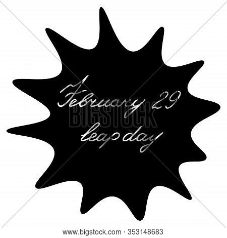 A Blot With The Inscription February 29 Is A Leap Day. A Black Spot With Silver Text On An Isolated