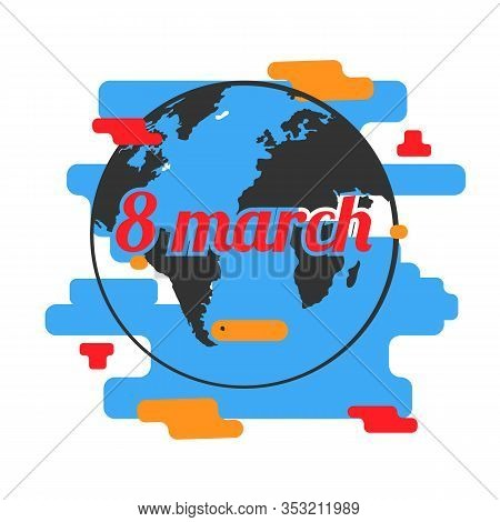 Earth Globe With Red Eight March Text Over White International Womens Day Greeting Card For March 8