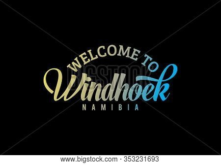 Welcome Windhoek, Namibia Word Text Creative Font Design Illustration Welcome Sign