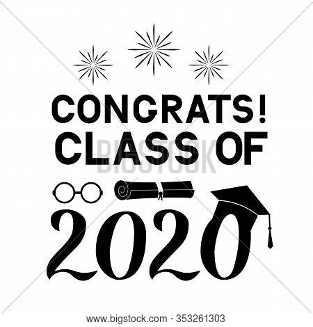 Congrats Class Of 2020 Lettering With Graduation Hat Isolated On White. Congratulations To Graduates