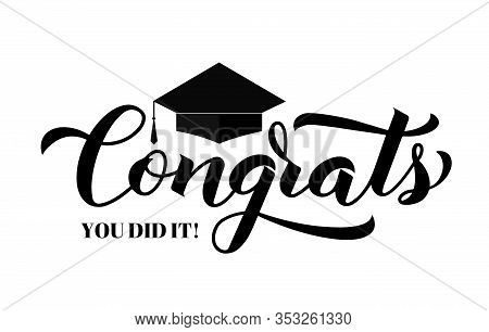 Congrats Lettering With Graduation Cap Isolated On White. Congratulations To Graduates Typography Po