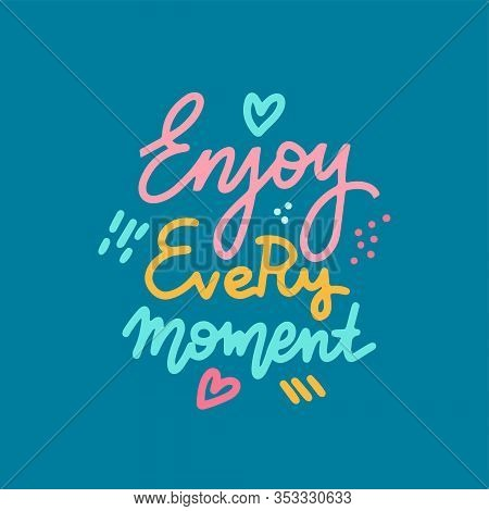 Enjoi Every Moment - Handdrawn Lettering Text. Motivational Quote. Woman Inspiring Slogan. Inscripti