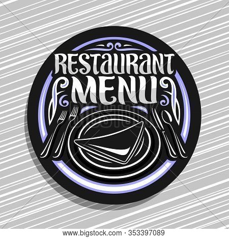 Vector Logo For Restaurant Menu, Black Round Stamp With Illustration Of Dish With Napkin And Silverw