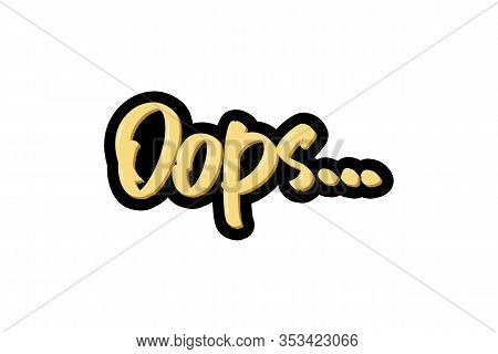 Oops Hand Drawn Modern Brush Lettering Text. Vector Illustration Logo For Print And Advertising