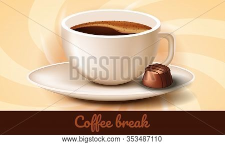 Cup Coffee And Chocolates On Saucer. Coffee Break. Vector Illustration. Nature Composition. Chocolat