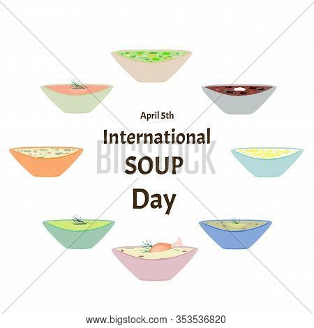International Soup Day April 5th. Chicken, Vegetarian, Pea, Mashed Soup. A Set Of Soups. Infographic