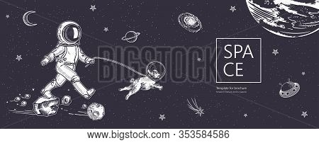 Space Background. Outline Astronaut, Planets, Satellites, Flying Saucers. Astronaut Walks With A Dog