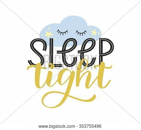 Sleep Tight Typography Poster For Nursery. Sleep Tight Hand Drawn Lettering Decorated By Cute Sleepy