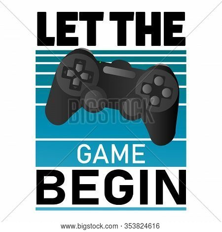 Let The Game Begin, Vector Banner With The Text: Game , Game Controler Pad. Sign. Badge, Icon, Logo,