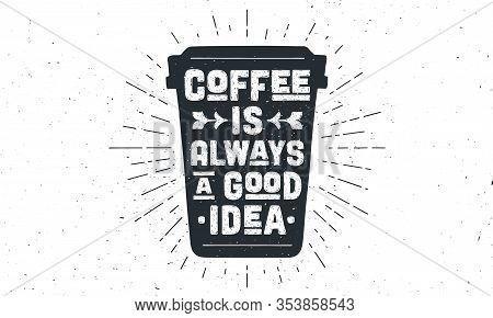 Cup Of Coffee. Poster Coffee Cup With Hand Drawn Lettering Coffee Is Always A Good Idea. Sunburst Ha