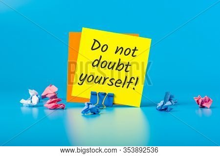 Do Not Doubt Yourself. Motivating Message That Makes You Believe In Yourself And Your Strength