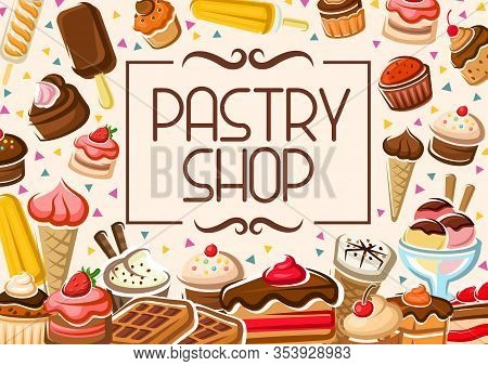 Pastry Shop Poster, Patisserie Sweet Cakes And Cafeteria Desserts Menu. Vector Bakery Shop Cupcakes,