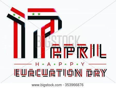 Congratulatory Design For April 17, Syria Evacuation Day. Text Made Of Bended Ribbons With Syrian Fl