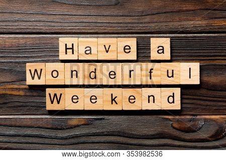 Have A Wonderful Weekend Word Written On Wood Block. Have A Wonderful Weekend Text On Wooden Table F