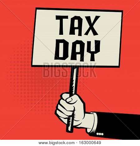 Poster in hand business concept with text Tax Day vector illustration