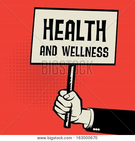 Poster in hand business concept with text Health and Wellness vector illustration