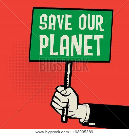 Poster in hand business concept with text Save Our Planet vector illustration