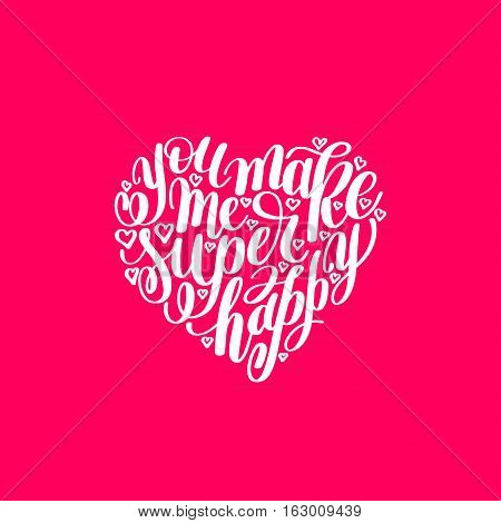 you make me super happy handwritten lettering quote about love to valentines day design or wedding invitation or printable wall art, poster, home decor and other, calligraphy vector illustration