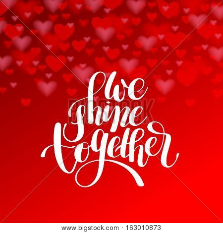 we shine together handwritten inscription modern calligraphy lettering text on red heart shape pattern, positive qoute to wedding invitation or printing valentines day, vector illustration