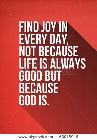 Find Joy in Every Day Not Because Life is Always Good But Because God Is. Motivational Typography Poster Design with Long Shadow and Texture Red Background