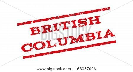 British Columbia watermark stamp. Text caption between parallel lines with grunge design style. Rubber seal stamp with dirty texture. Vector red color ink imprint on a white background.