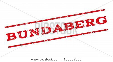 Bundaberg watermark stamp. Text tag between parallel lines with grunge design style. Rubber seal stamp with scratched texture. Vector red color ink imprint on a white background.