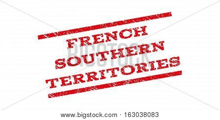 French Southern Territories watermark stamp. Text tag between parallel lines with grunge design style. Rubber seal stamp with dust texture. Vector red color ink imprint on a white background.