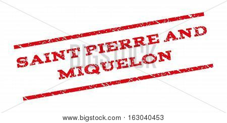 Saint Pierre And Miquelon watermark stamp. Text tag between parallel lines with grunge design style. Rubber seal stamp with dirty texture. Vector red color ink imprint on a white background.