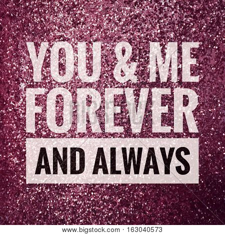 You & me forever and always words on shiny glitter background