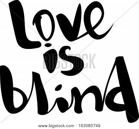 text - ''love is blind''  Lovely text. Romantic type.  Modern brush calligraphy. Handwritten ink lettering. Isolated on white background. Hand drawn lettering element for your design.