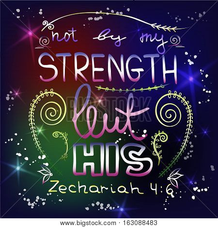Not by my strength but his. Bible lettering. Brush calligraphy. Hand drawing illustration. Words about God. Vector design.