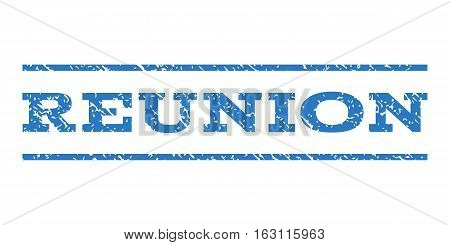 Reunion watermark stamp. Text caption between horizontal parallel lines with grunge design style. Rubber seal stamp with scratched texture. Vector smooth blue color ink imprint on a white background.