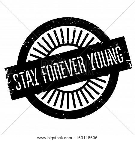 Stay forever young stamp. Grunge design with dust scratches. Effects can be easily removed for a clean, crisp look. Color is easily changed.