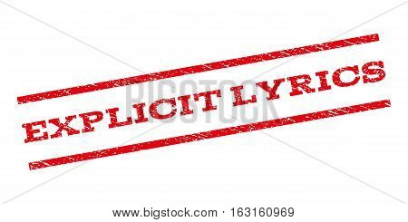 Explicit Lyrics watermark stamp. Text caption between parallel lines with grunge design style. Rubber seal stamp with dust texture. Vector red color ink imprint on a white background.