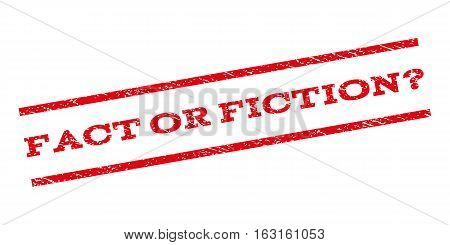 Fact Or Fiction Question watermark stamp. Text tag between parallel lines with grunge design style. Rubber seal stamp with scratched texture. Vector red color ink imprint on a white background.