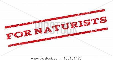 For Naturists watermark stamp. Text caption between parallel lines with grunge design style. Rubber seal stamp with scratched texture. Vector red color ink imprint on a white background.